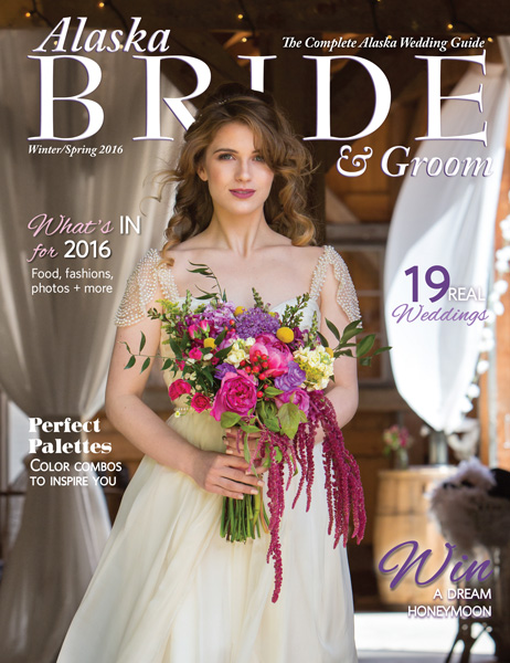 Winter/Spring 2016 Alaska Bride & Groom Magazine